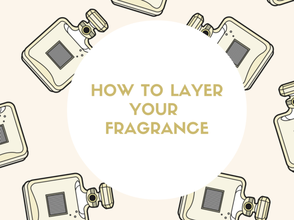 HOW TO LAYER YOUR FRAGRANCE