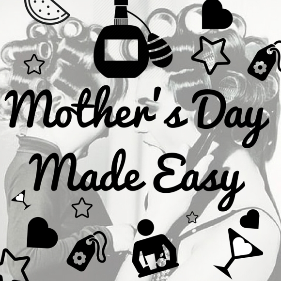 Mother's Day Made Easy